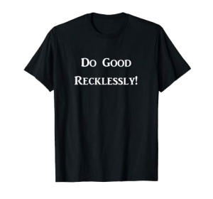 Do Good Recklessly shirt