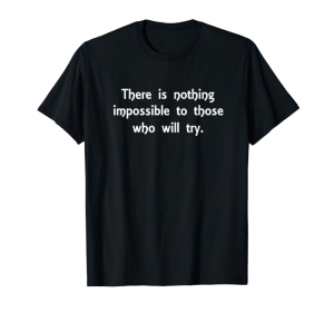 There is nothing impossible to those who will try shirt