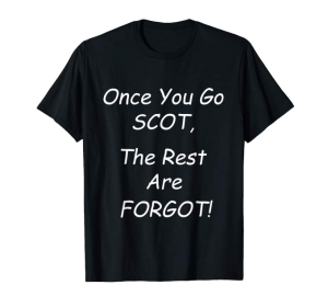 Once you go scot, the rest are forgot shirt