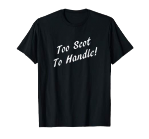 Too Scot To Handle shirt