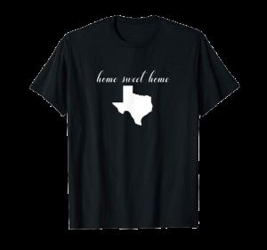 Home Sweet Home Texas shirt