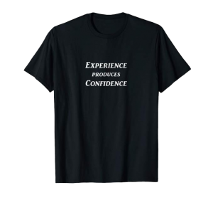 Experience produces Confidence shirt