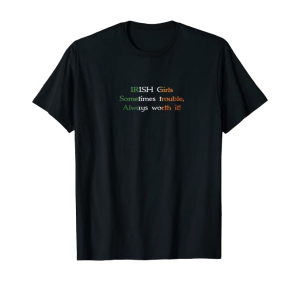 Irish Girls - Sometimes Trouble shirt